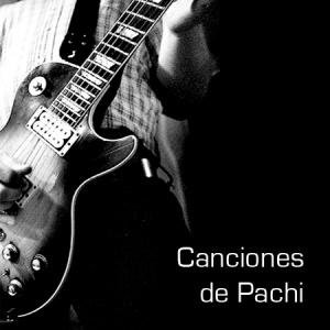Canciones de Pachi (XVIII)