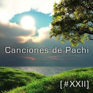 Canciones de Pachi [XXII]