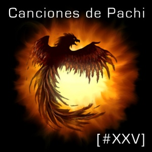 Canciones de Pachi [XXV]