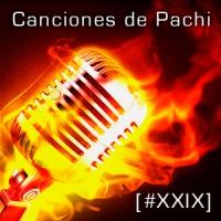 Canciones de Pachi [XXIX]